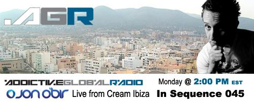 Addictive Global Radio - In Sequence 045 with Jon O'Bir from Cream Ibiza (12-29-08)!
