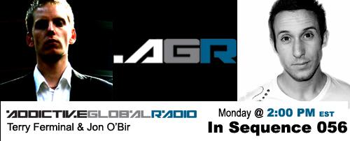 Addictive Global Radio - In Sequence 056 with Terry Ferminal and Jon O'Bir (05-11-09)