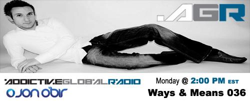 Addictive Global Radio - Ways & Means 036 with Jon O'Bir (04-06-09)