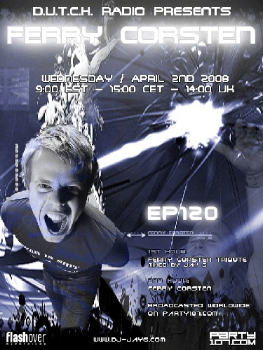D.U.T.C.H. Radio 120 with Special Guest Ferry Corsten (04-02-08)